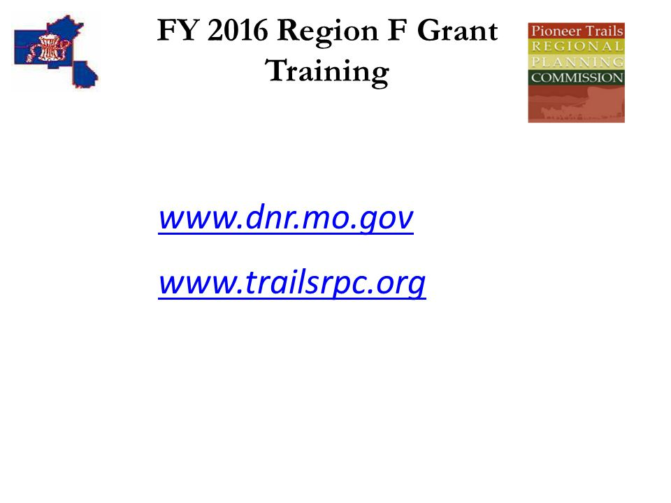 FY 2016 Region F Grant Training www.dnr.mo.gov www.trailsrpc.org