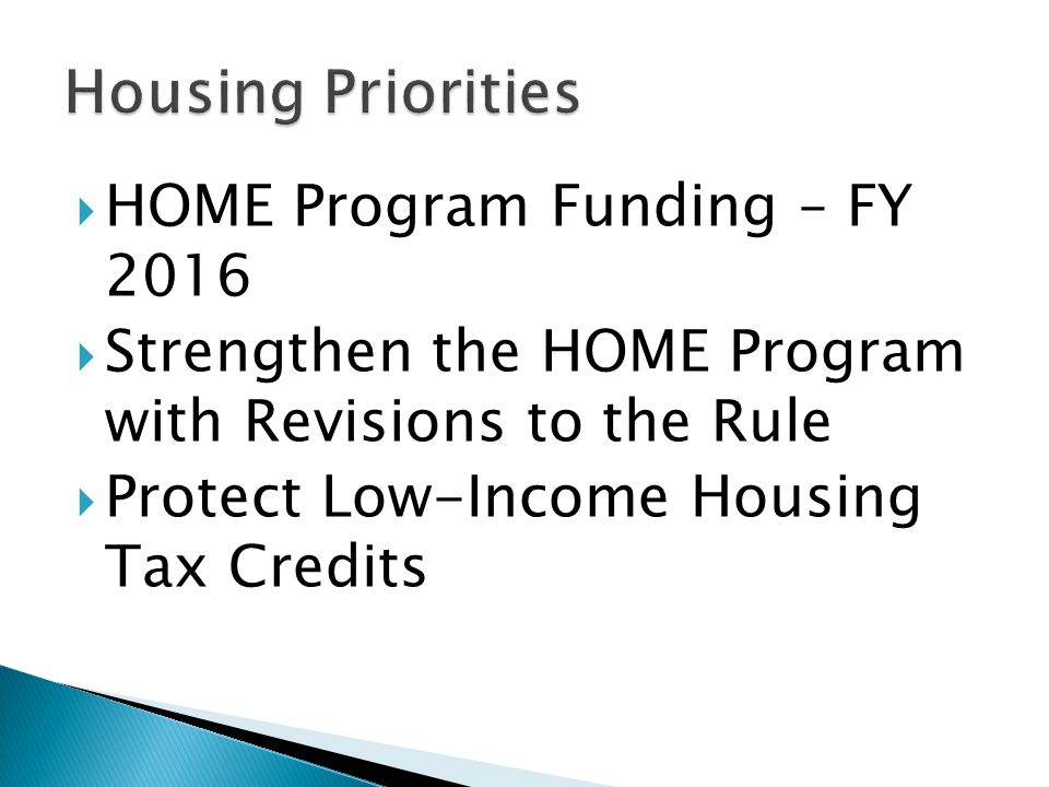  HOME Program Funding – FY 2016  Strengthen the HOME Program with Revisions to the Rule  Protect Low-Income Housing Tax Credits