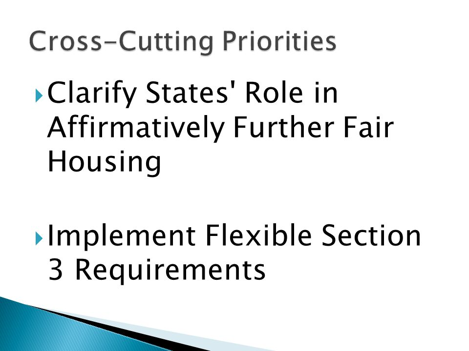  Clarify States Role in Affirmatively Further Fair Housing  Implement Flexible Section 3 Requirements