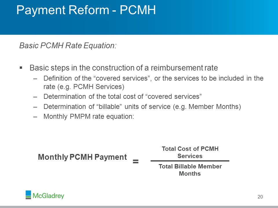 Payment Reform - PCMH 20 Basic PCMH Rate Equation:  Basic steps in the construction of a reimbursement rate –Definition of the covered services , or the services to be included in the rate (e.g.