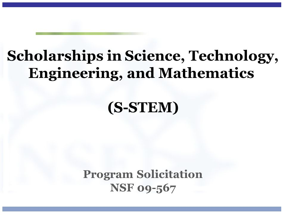 Scholarships in Science, Technology, Engineering, and Mathematics (S-STEM) Program Solicitation NSF 09-567