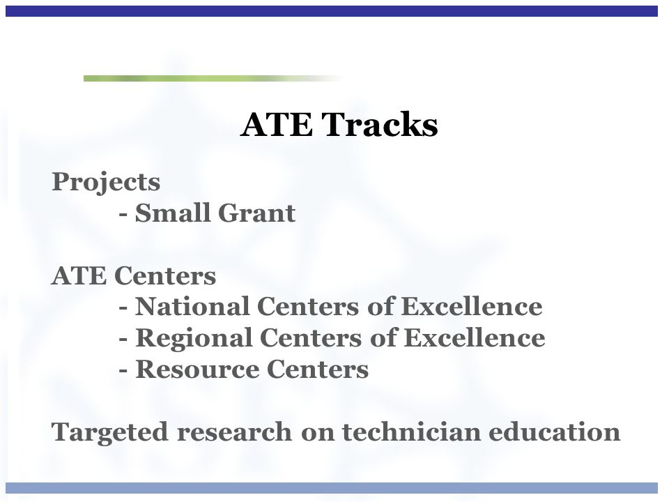 ATE Tracks Projects - Small Grant ATE Centers - National Centers of Excellence - Regional Centers of Excellence - Resource Centers Targeted research o