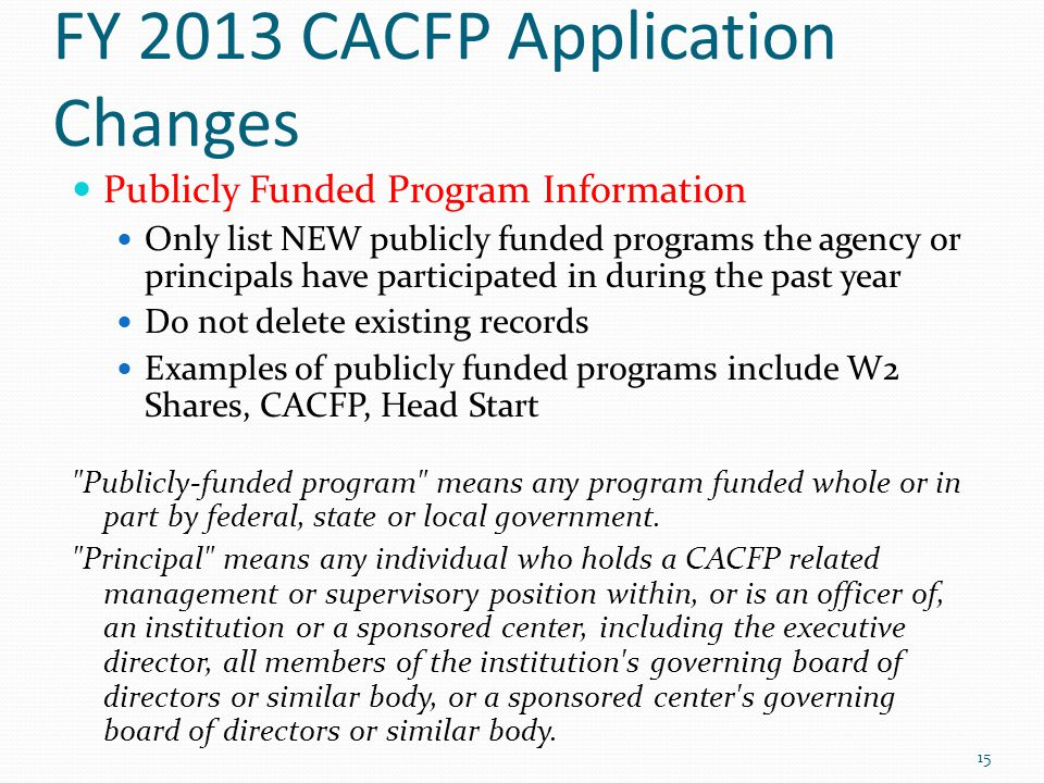 FY 2013 CACFP Application Changes Publicly Funded Program Information Only list NEW publicly funded programs the agency or principals have participate