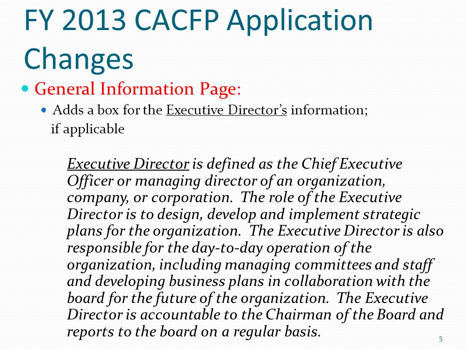 FY 2013 CACFP Application Changes General Information Page: Adds a box for the Executive Director's information; if applicable Executive Director is d
