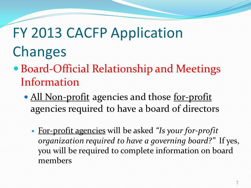FY 2013 CACFP Application Changes Board-Official Relationship and Meetings Information All Non-profit agencies and those for-profit agencies required