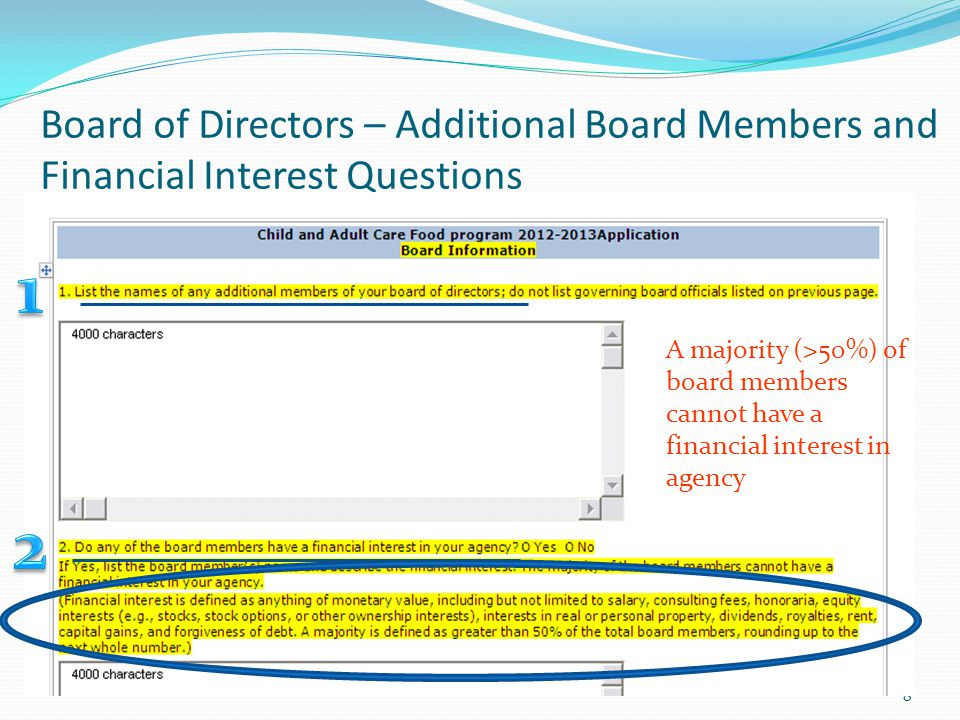 Board of Directors – Additional Board Members and Financial Interest Questions 8 A majority (>50%) of board members cannot have a financial interest i