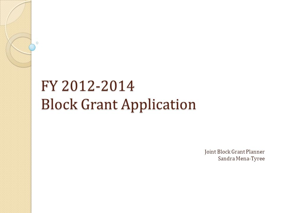 FY 2012-2014 Block Grant Application Joint Block Grant Planner Sandra Mena-Tyree