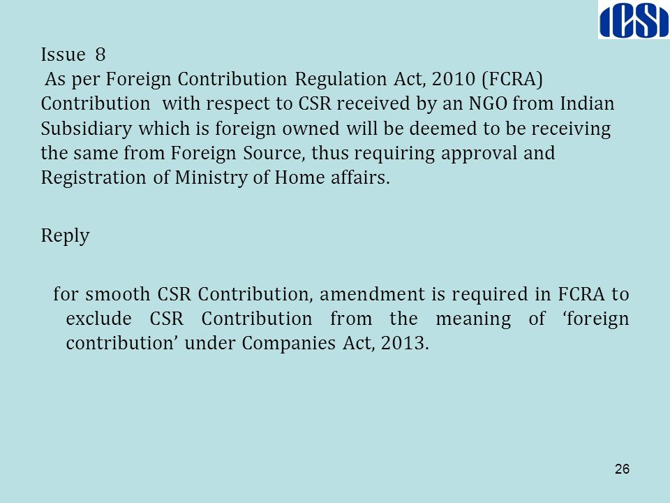Issue 8 As per Foreign Contribution Regulation Act, 2010 (FCRA) Contribution with respect to CSR received by an NGO from Indian Subsidiary which is fo