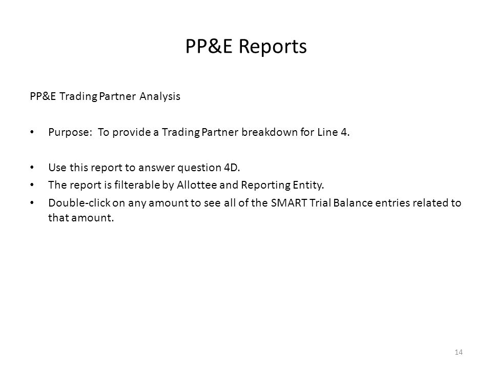 PP&E Reports PP&E Trading Partner Analysis Purpose: To provide a Trading Partner breakdown for Line 4. Use this report to answer question 4D. The repo