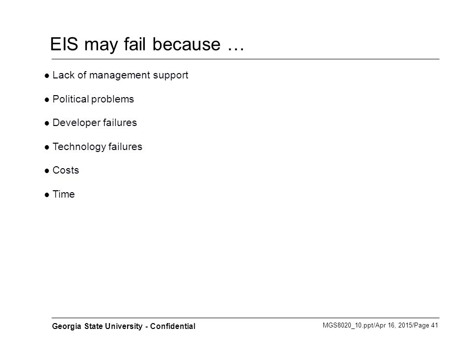 MGS8020_10.ppt/Apr 16, 2015/Page 41 Georgia State University - Confidential EIS may fail because … Lack of management support Political problems Devel