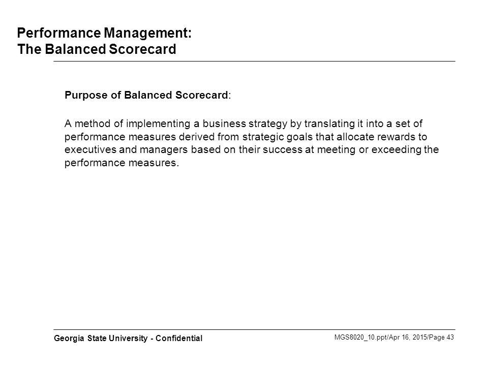 MGS8020_10.ppt/Apr 16, 2015/Page 43 Georgia State University - Confidential Performance Management: The Balanced Scorecard Purpose of Balanced Scoreca