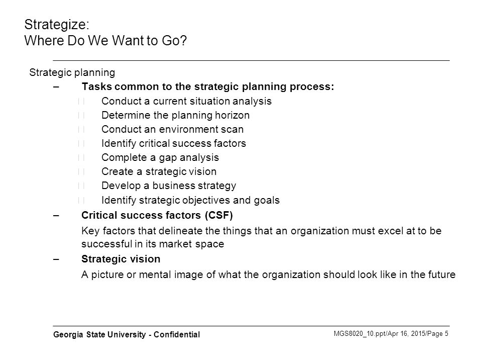 MGS8020_10.ppt/Apr 16, 2015/Page 6 Georgia State University - Confidential Strategize: Where Do We Want to Go.