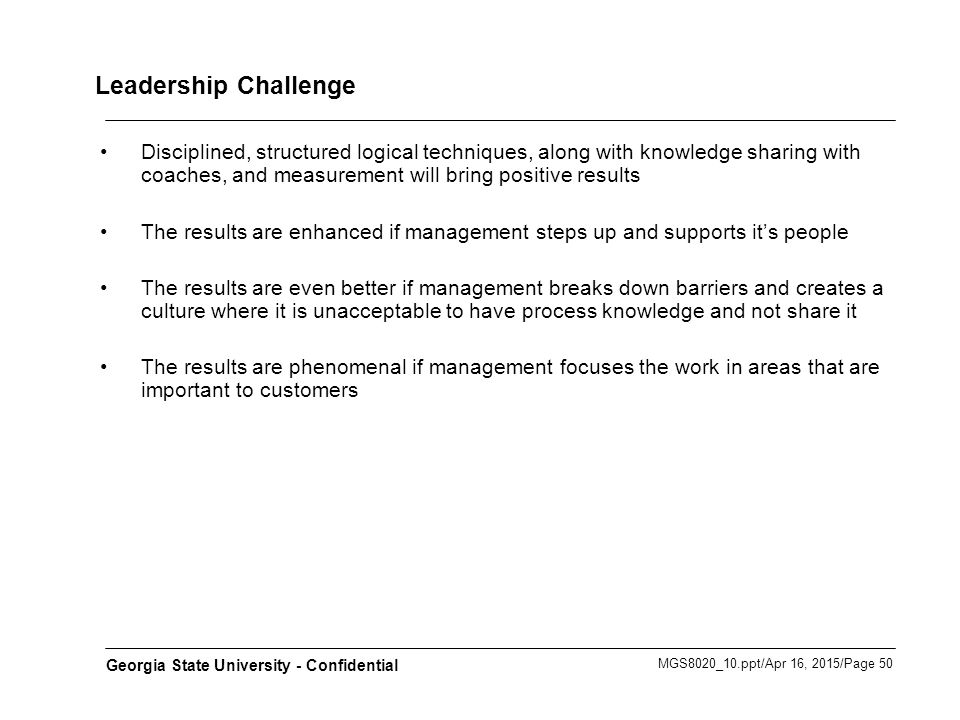 MGS8020_10.ppt/Apr 16, 2015/Page 50 Georgia State University - Confidential Leadership Challenge Disciplined, structured logical techniques, along wit