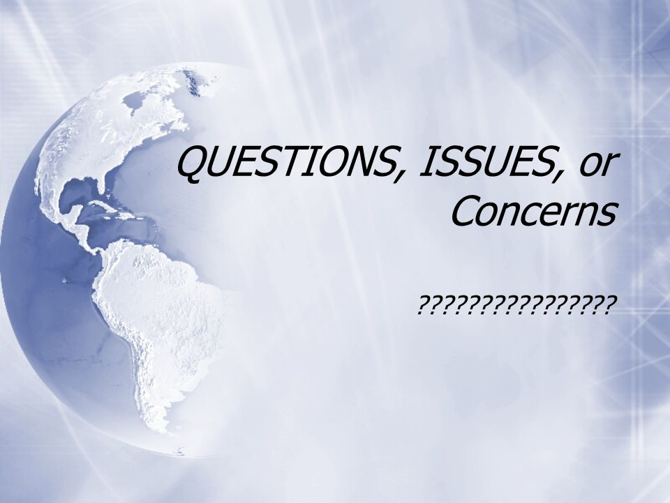 QUESTIONS, ISSUES, or Concerns ????????????????