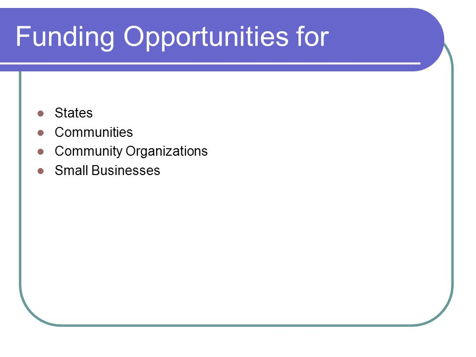 Funding Opportunities for States Communities Community Organizations Small Businesses