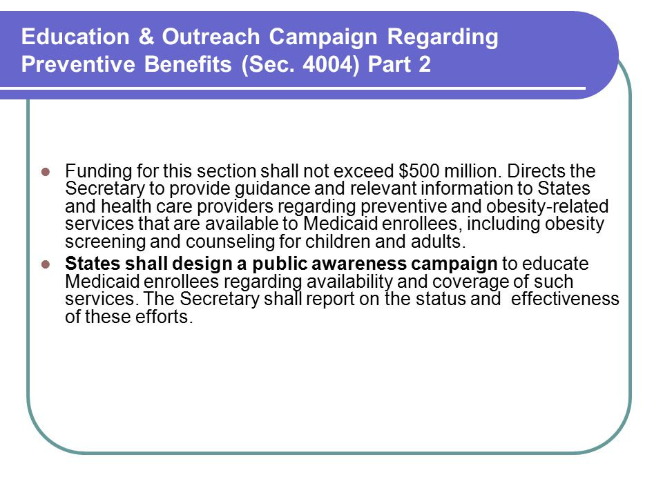 Education & Outreach Campaign Regarding Preventive Benefits (Sec. 4004) Part 2 Funding for this section shall not exceed $500 million. Directs the Sec