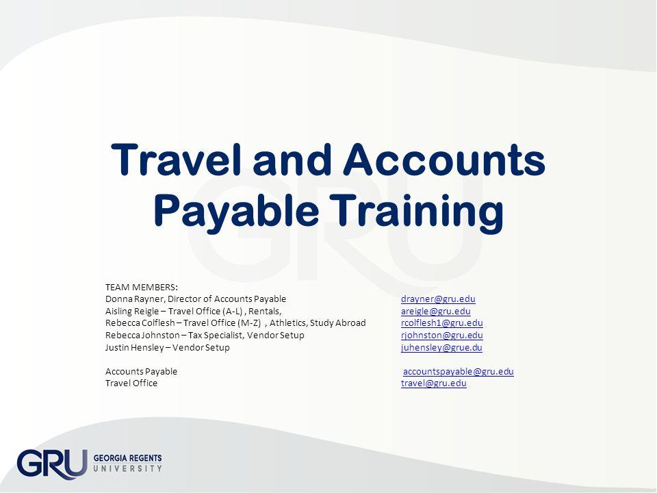 Travel and Accounts Payable Training TEAM MEMBERS: Donna Rayner, Director of Accounts Payable drayner@gru.edudrayner@gru.edu Aisling Reigle – Travel O