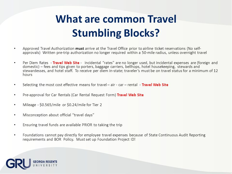 What are common Travel Stumbling Blocks? Approved Travel Authorization must arrive at the Travel Office prior to airline ticket reservations (No self-