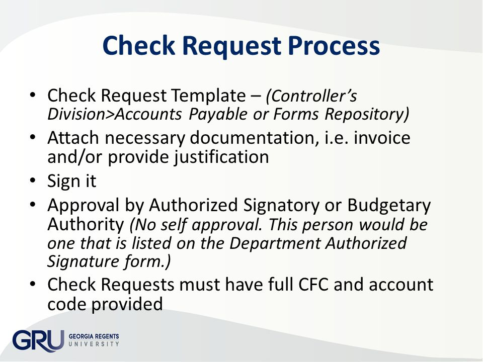 Check Request Process Check Request Template – (Controller's Division>Accounts Payable or Forms Repository) Attach necessary documentation, i.e.