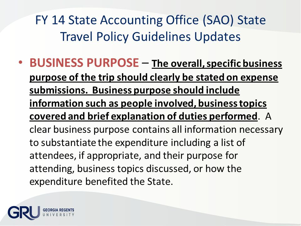 BUSINESS PURPOSE – The overall, specific business purpose of the trip should clearly be stated on expense submissions. Business purpose should include