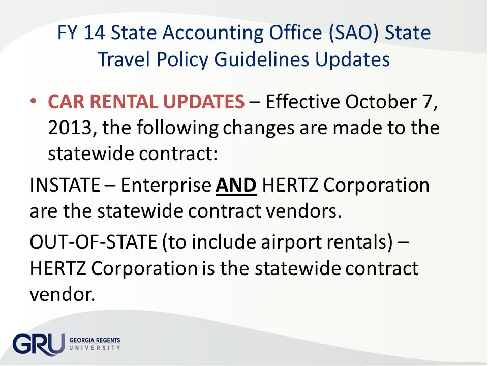 FY 14 State Accounting Office (SAO) State Travel Policy Guidelines Updates CAR RENTAL UPDATES – Effective October 7, 2013, the following changes are m