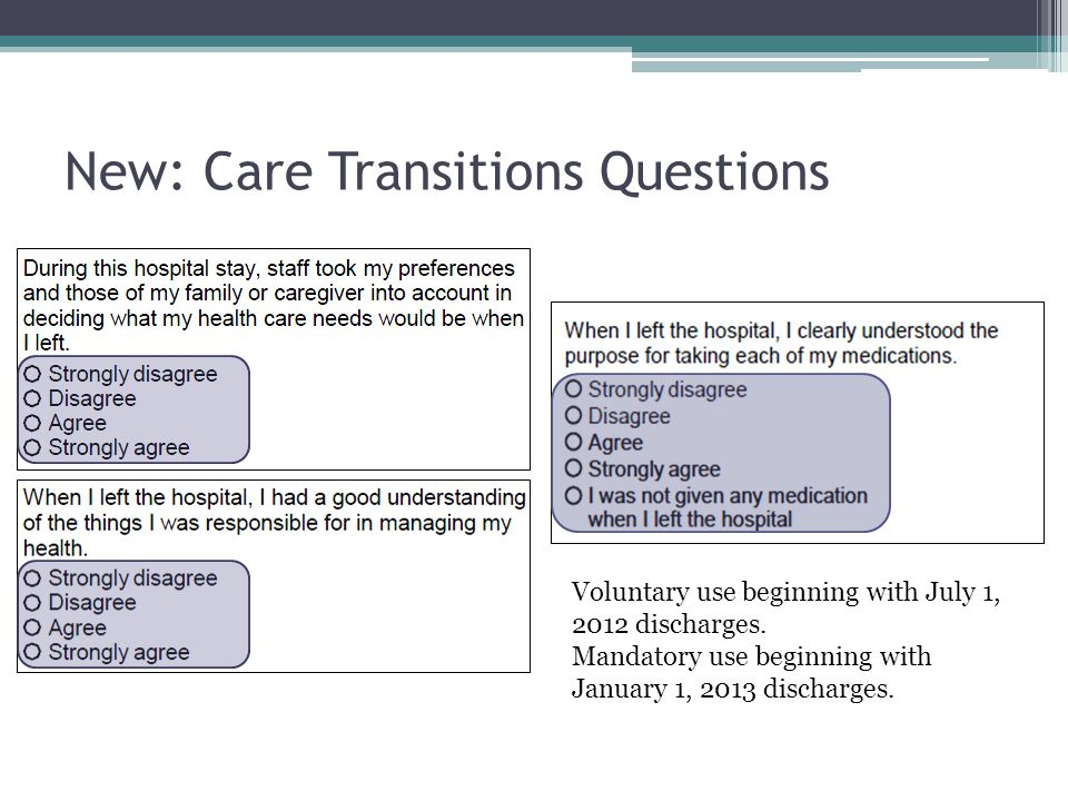 New: Care Transitions Questions Voluntary use beginning with July 1, 2012 discharges.