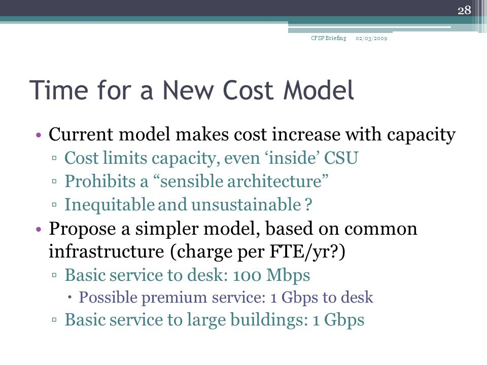 Time for a New Cost Model Current model makes cost increase with capacity ▫Cost limits capacity, even 'inside' CSU ▫Prohibits a sensible architecture ▫Inequitable and unsustainable .