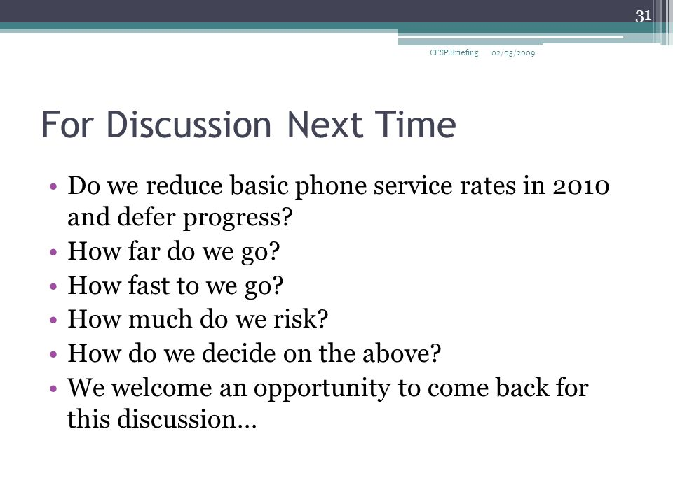 For Discussion Next Time Do we reduce basic phone service rates in 2010 and defer progress.