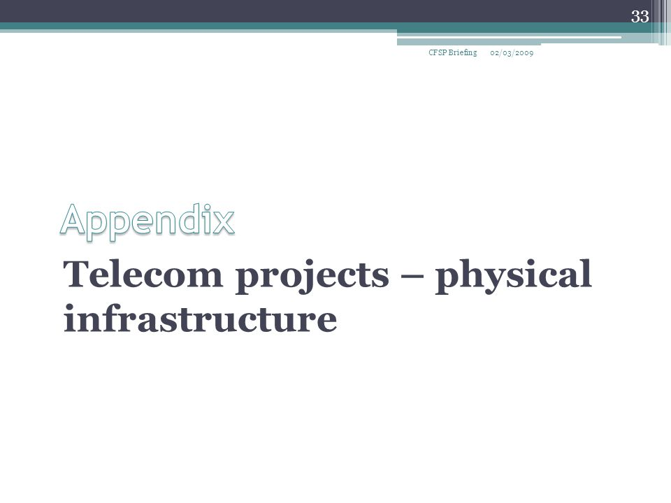 Telecom projects – physical infrastructure 02/03/2009CFSP Briefing 33