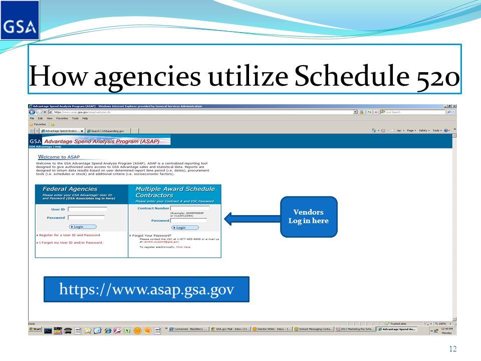How agencies utilize Schedule 520 12 Vendors Log in here https://www.asap.gsa.gov