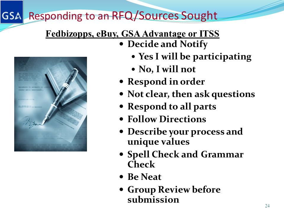 Responding to an RFQ/Sources Sought Decide and Notify Yes I will be participating No, I will not Respond in order Not clear, then ask questions Respon