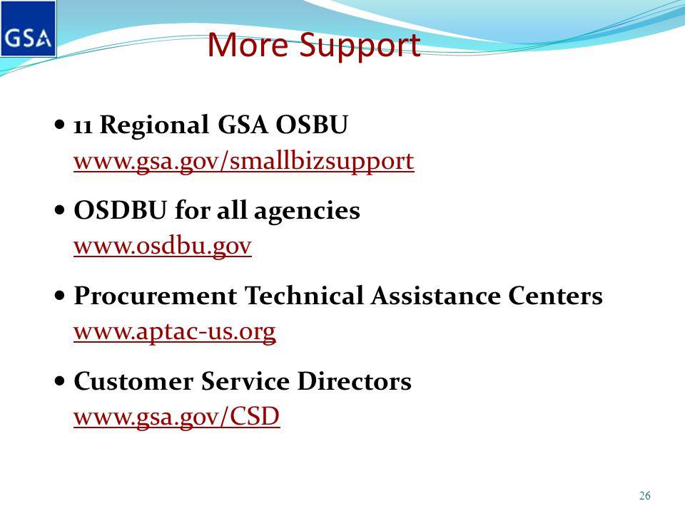 More Support 11 Regional GSA OSBU www.gsa.gov/smallbizsupport OSDBU for all agencies www.osdbu.gov Procurement Technical Assistance Centers www.aptac-
