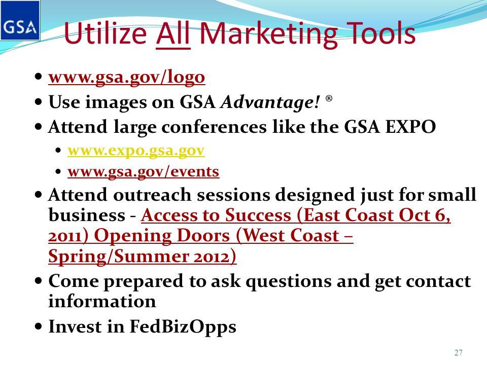 Utilize All Marketing Tools www.gsa.gov/logo Use images on GSA Advantage! ® Attend large conferences like the GSA EXPO www.expo.gsa.gov www.gsa.gov/ev