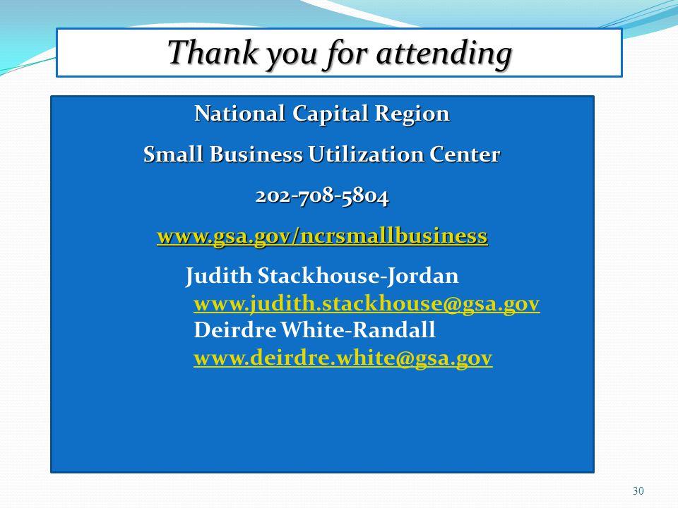 30 National Capital Region Small Business Utilization Center 202-708-5804 www.gsa.gov/ncrsmallbusiness Judith Stackhouse-Jordan www.judith.stackhouse@