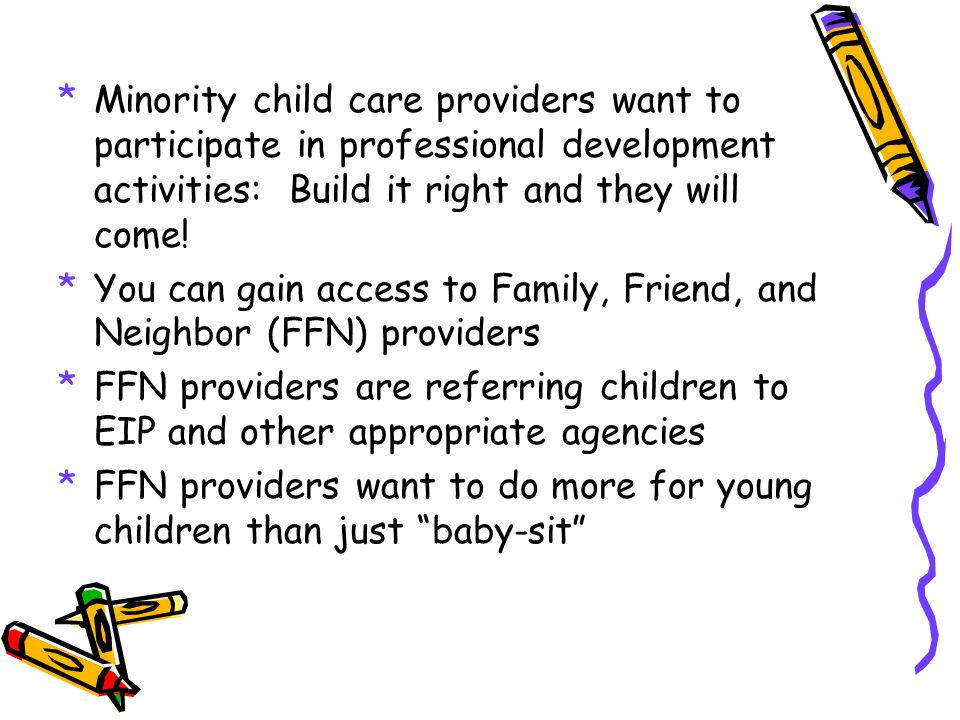 *Minority child care providers want to participate in professional development activities: Build it right and they will come.