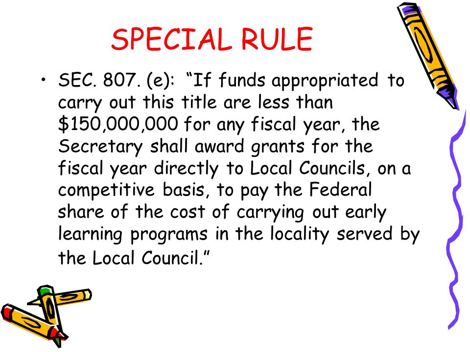 """SPECIAL RULE SEC. 807. (e): """"If funds appropriated to carry out this title are less than $150,000,000 for any fiscal year, the Secretary shall award g"""