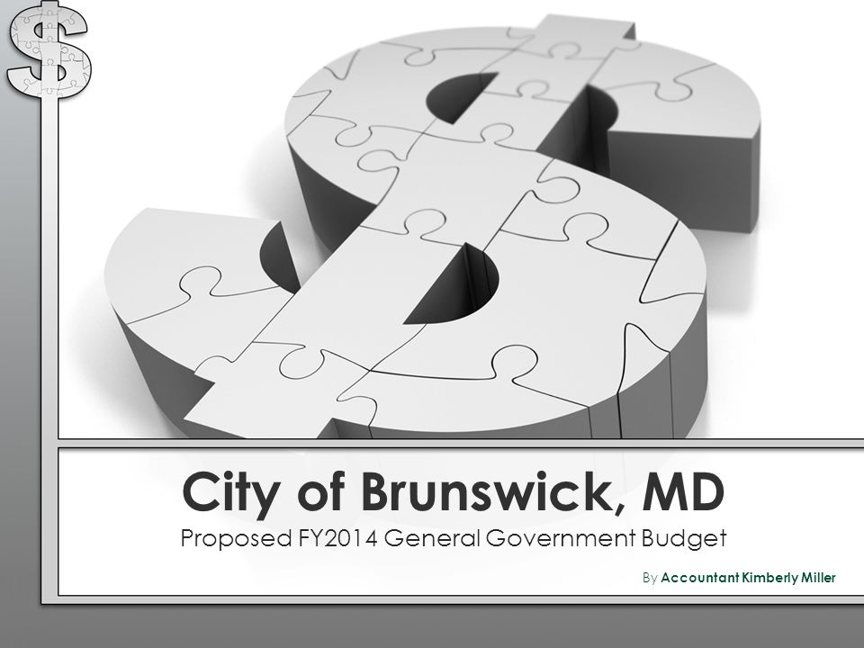 City of Brunswick, MD Proposed FY2014 General Government Budget By Accountant Kimberly Miller