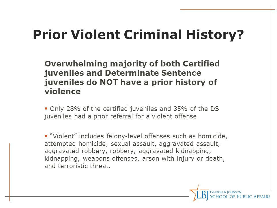 Prior Violent Criminal History? Overwhelming majority of both Certified juveniles and Determinate Sentence juveniles do NOT have a prior history of vi