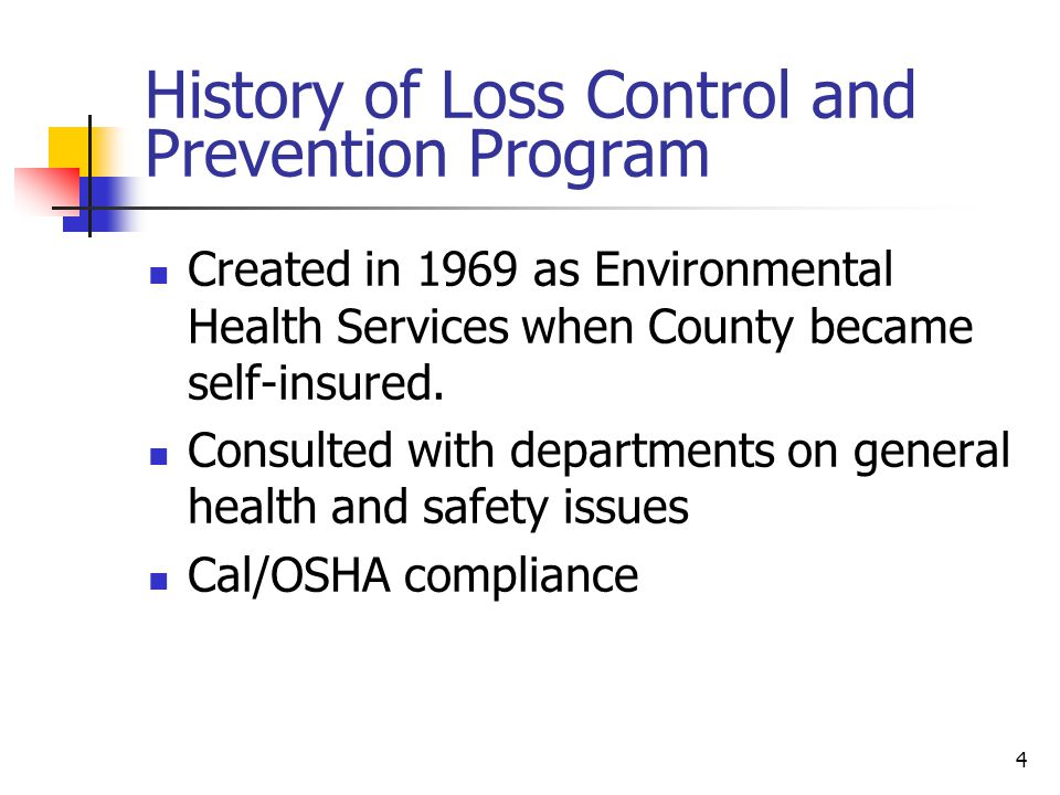 4 History of Loss Control and Prevention Program Created in 1969 as Environmental Health Services when County became self-insured.