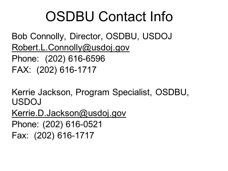 OSDBU Contact Info Bob Connolly, Director, OSDBU, USDOJ Robert.L.Connolly@usdoj.gov Phone: (202) 616-6596 FAX: (202) 616-1717 Kerrie Jackson, Program Specialist, OSDBU, USDOJ Kerrie.D.Jackson@usdoj.gov Phone: (202) 616-0521 Fax: (202) 616-1717