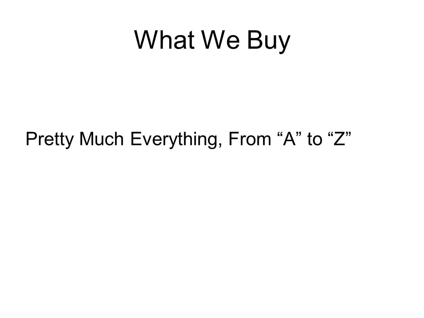 What We Buy Pretty Much Everything, From A to Z