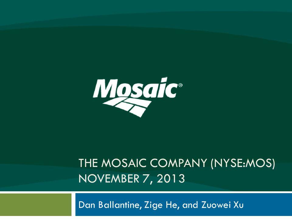 THE MOSAIC COMPANY (NYSE:MOS) NOVEMBER 7, 2013 Dan Ballantine, Zige He, and Zuowei Xu