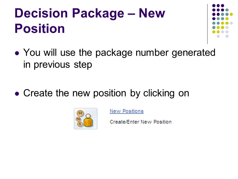 Decision Package – New Position You will use the package number generated in previous step Create the new position by clicking on