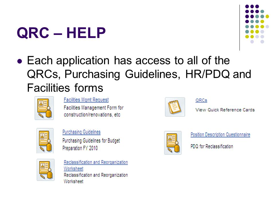 QRC – HELP Each application has access to all of the QRCs, Purchasing Guidelines, HR/PDQ and Facilities forms