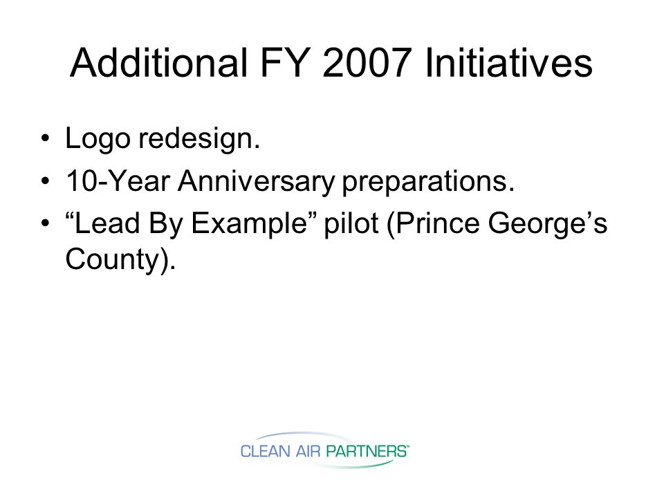 Additional FY 2007 Initiatives Logo redesign. 10-Year Anniversary preparations.