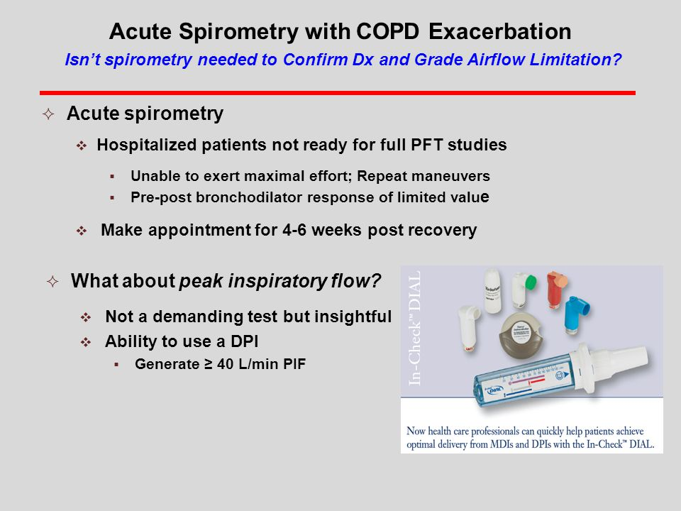 Acute Spirometry with COPD Exacerbation Isn't spirometry needed to Confirm Dx and Grade Airflow Limitation.