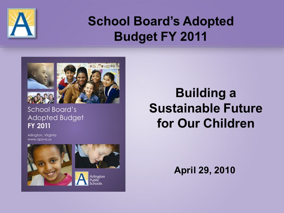 Building a Sustainable Future for Our Children April 29, 2010 School Board's Adopted Budget FY 2011