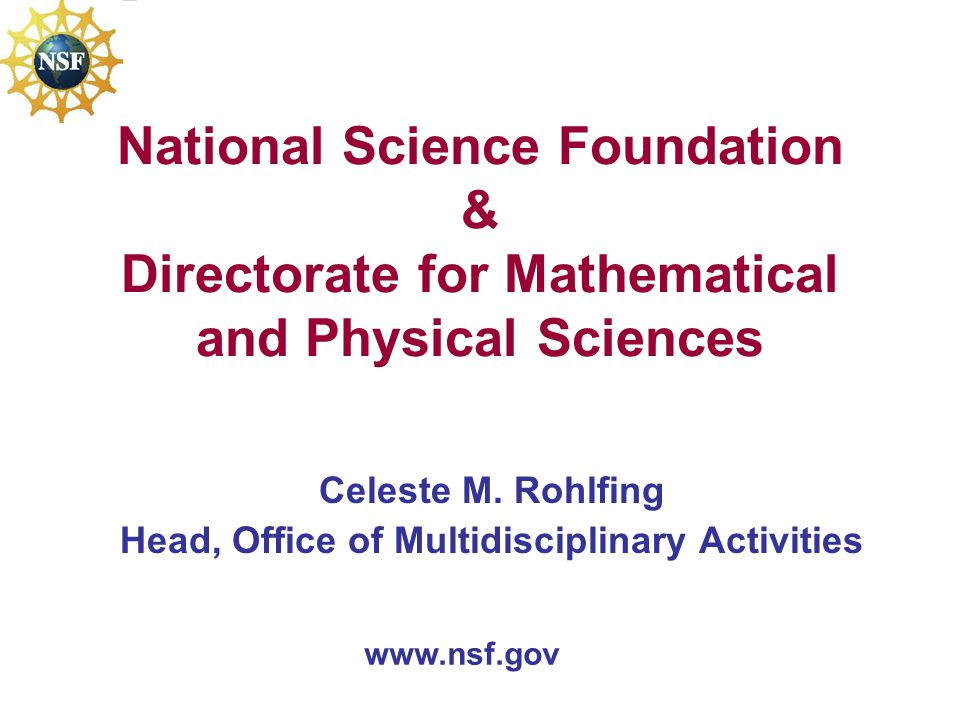 National Science Foundation & Directorate for Mathematical and Physical Sciences Celeste M.