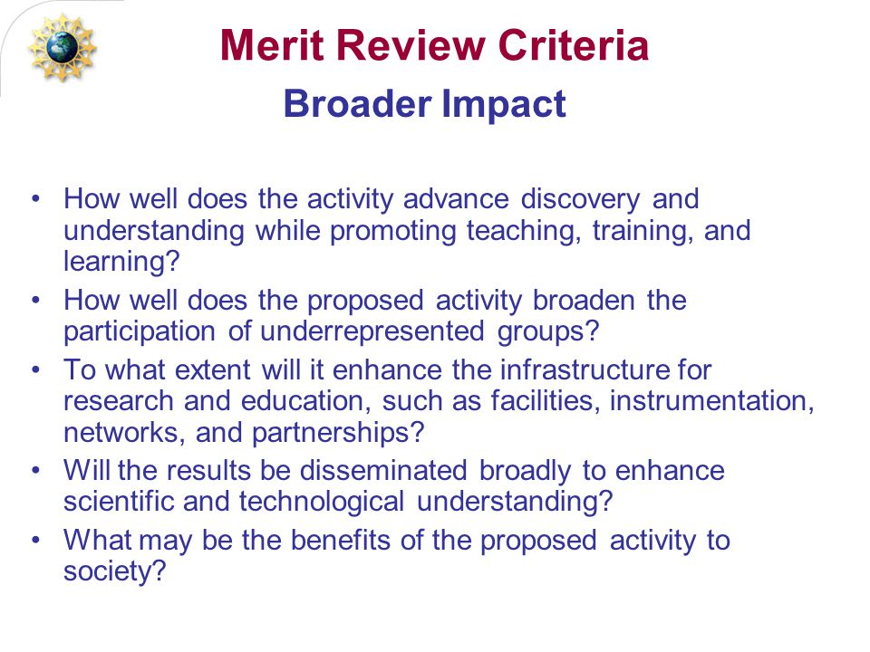 Merit Review Criteria Broader Impact How well does the activity advance discovery and understanding while promoting teaching, training, and learning.