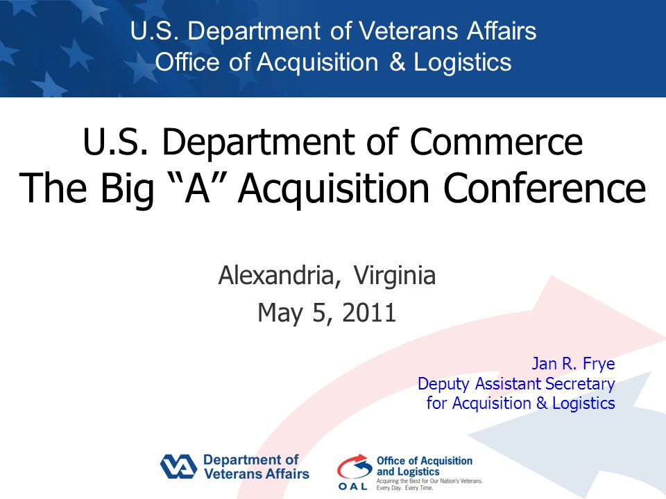 """U.S. Department of Commerce The Big """"A"""" Acquisition Conference Alexandria, Virginia May 5, 2011 U.S. Department of Veterans Affairs Office of Acquisit"""
